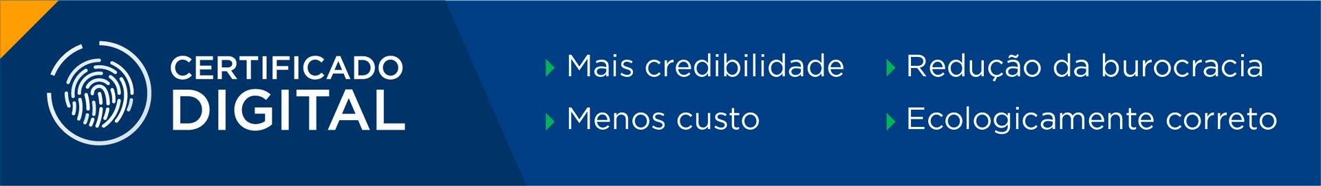 Certificado digital: Mais credibilidade, menos custos, redução da burocracia e ecologicamente correto.